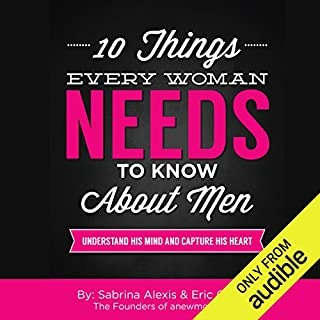 10 Things Every Woman Needs to Know About Men     Understand His Mind and Capture His Heart              Written by:                                                                                                                                 Eric Charles,                                                                                        Sabrina Alexis                               Narrated by:                                                                                                                                 Erin Spencer                      Length: 5 hrs and 26 mins     5 ratings     Overall 4.4