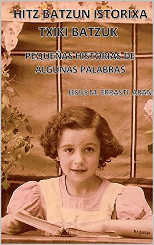 HITZ BATZUN ISTORIXA TXIKI BATZUK - PEQUEÑAS HISTORIAS DE ALGUNAS PALABRAS (Basque Edition)