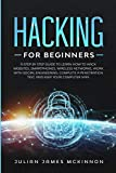 Hacking for Beginners: A Step by Step Guide to Learn How to Hack Websites, Smartphones, Wireless Networks, Work with...