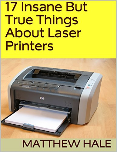 17 Insane But True Things About Laser Printers