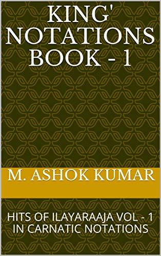 KING' NOTATIONS BOOK – 1: HITS OF ILAYARAAJA VOL – 1 IN CARNATIC NOTATIONS