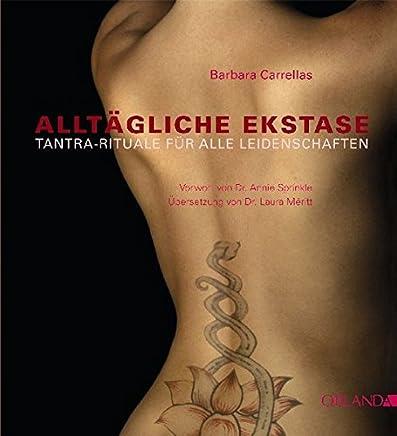 Alltägliche Ekstase: Tantra-Rituale für alle Leidenschaften