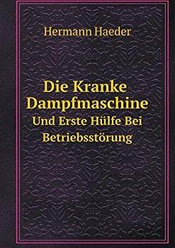Paperback Die Kranke Dampfmaschine und Erste Hulfe Bei Betriebsstorung [German] Book