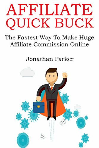 AFFILIATE QUICK BUCK (2016): The Fastest Way To Make Huge Affiliate Commission Online