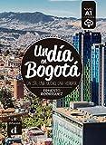 Un dia en Bogotá : Un dia, una ciudad, una historia