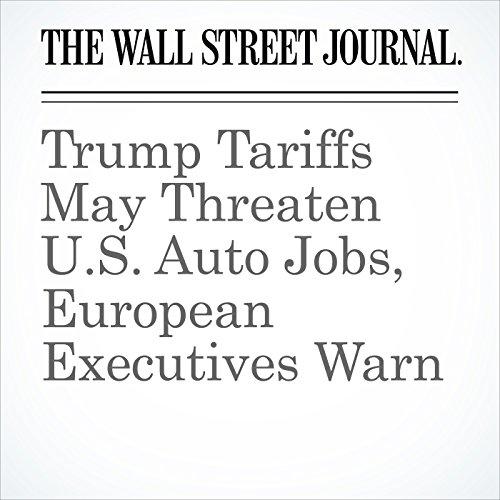 Trump Tariffs May Threaten U.S. Auto Jobs, European Executives Warn copertina