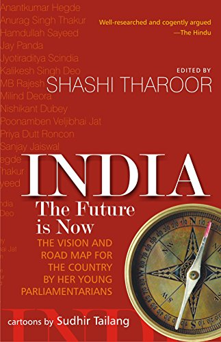 India: The Future is Now: The Vision and Road Map for the Country by Her Young Parliamentarians