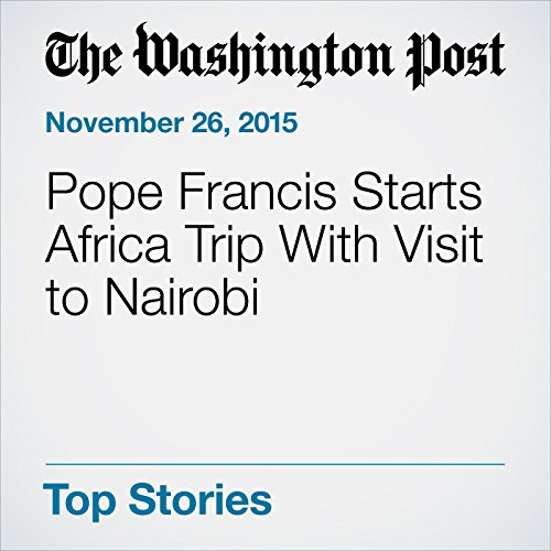 Pope Francis Starts Africa Trip With Visit to Nairobi cover art
