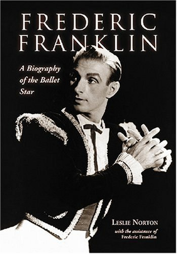 Frederic Franklin: A Biography of the Ballet Star by Leslie Norton <I>with</I> Frederic Franklin (2007-07-05)