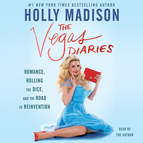 The Vegas Diaries     Romance, Rolling the Dice, and the Road to Reinvention              By:                                                                                                                                 Holly Madison                               Narrated by:                                                                                                                                 Holly Madison                      Length: 8 hrs and 9 mins     53 ratings     Overall 4.2