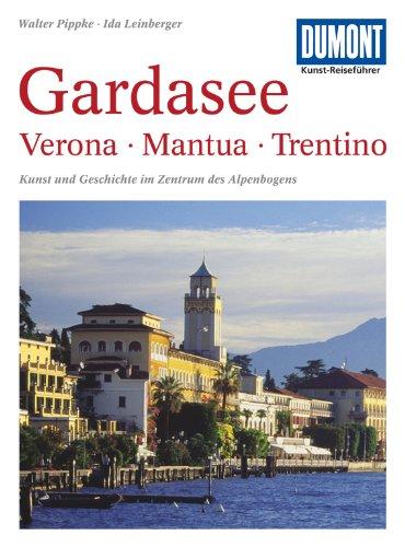 DuMont Kunst-Reiseführer Gardasee, Verona, Mantua, Trentino: Kunst und Geschichte im Zentrum des Alpenbogens