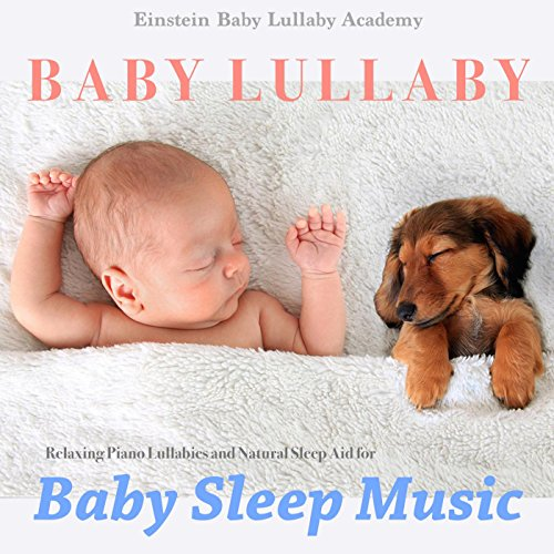 Baby Lullaby: Relaxing Piano Lullabies and Natural Sleep Aid for Baby Sleep...