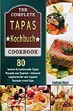 Tapas Kochbuch: 80 leckere & traditionelle Tapas Rezepte aus Spanien - Inklusive vegetarischer und veganer Rezepte sowie Dips: 80 leckere & ... vegetarischer und veganer Rezepte sowie Dips