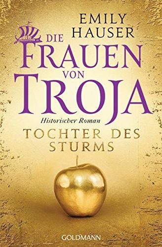 Die Frauen von Troja: Tochter des Sturms - Historischer Roman