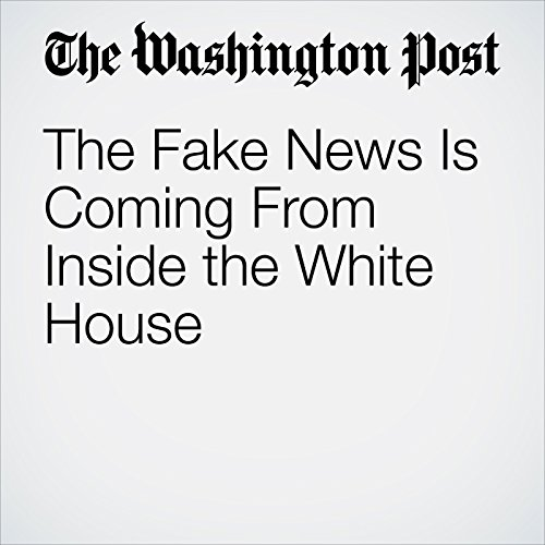 The Fake News Is Coming From Inside the White House copertina