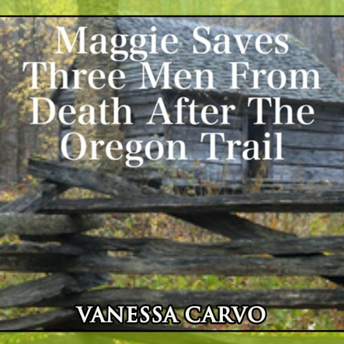 Maggie Saves Three Men from Death After the Oregon Trail audiobook cover art
