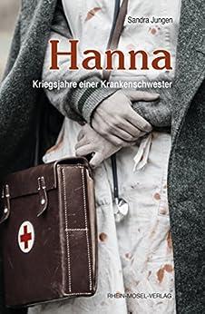 Hanna: Kriegsjahre einer Krankenschwester von [Sandra Jungen]