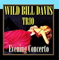 Evening Concerto by Wild Bill Davis Trio