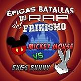 Mickey Mouse vs Bugs Bunny (Epicas Batallas De Rap Del Frikisimo)