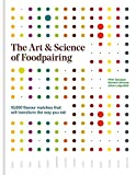 The Art & Science of Foodpairing: 10,000 flavour matches that will transform the way you eat