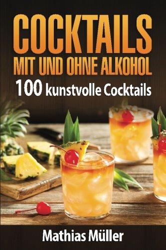 Cocktails mit und ohne Alkohol: 100 kunstvolle Cocktails aus dem Thermomix