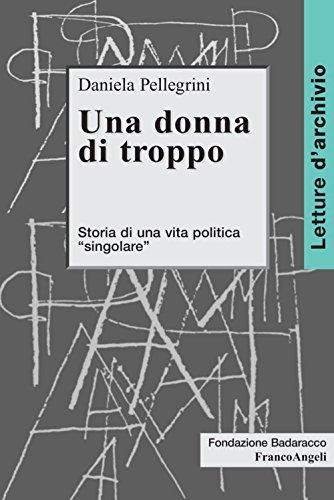 Una donna di troppo. Storia di una vita politica singolare (Letture d'archivio Vol. 10)