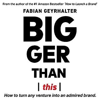 Bigger Than This: How to Turn Any Venture into an Admired Brand                   De :                                                                                                                                 Fabian Geyrhalter                               Lu par :                                                                                                                                 Fabian Geyrhalter                      Durée : 1 h et 42 min     Pas de notations     Global 0,0