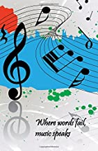 Journal: Where Words Fail, Music Speaks: Lined Journal, 120 Pages, 5.5 x 8.5, Musical Notes, Motivational Quotation, Soft Cover, Matte Finish (Inspirational Journals) (Volume 20)