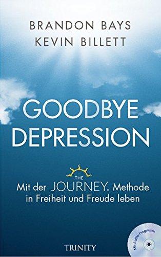 Goodbye Depression: Mit der JOURNEY-Methode in Freiheit und Freude leben