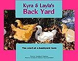 Kyra & Layla's Back Yard: The start of a backyard farm (English Edition)