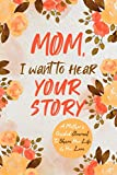 Mom, I Want to Hear Your Story: A Mother€™s Guided Journal To Share Her Life & Her Love (Hear Your Story Books)
