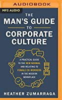 The Man's Guide to Corporate Culture: A Practical Guide to the New Normal and Relating to Female Co-Workers in the Modern Workplace
