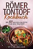 Römer Tontopf Kochbuch: Die 101 besten Rezepte für den Tontopf. (German Edition)