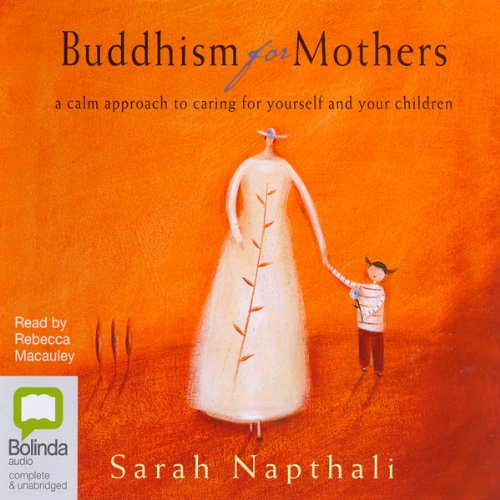 Buddhism for Mothers                   By:                                                                                                                                 Sarah Napthali                               Narrated by:                                                                                                                                 Rebecca Macauley                      Length: 7 hrs and 49 mins     41 ratings     Overall 4.4