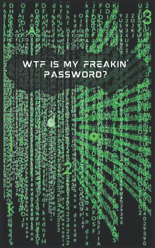 """WTF Is My Freakin  Password? 2: The Password Gatekeeping Book Logbook Notebook Journal Internet URL Address Username And Password Tracking Organizer ... Code Cover Design 5"""" x 8"""" 102 White Pages."""