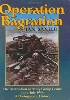 Operation Bagration: The Destruction of Army Group Centre June-July 1944, A Photographic History