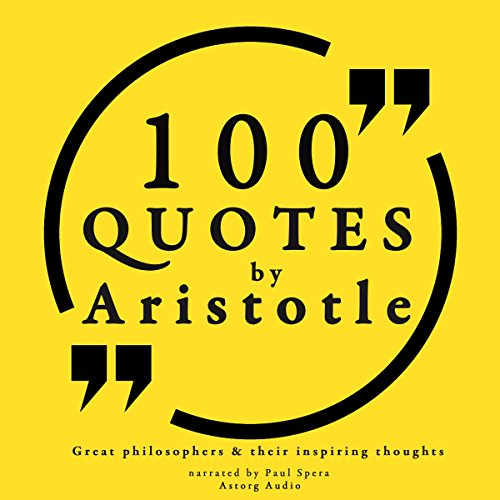 100 Quotes by Aristotle     Great Philosophers and Their Inspiring Thoughts              By:                                                                                                                                 Aristotle                               Narrated by:                                                                                                                                 Paul Spera                      Length: 22 mins     10 ratings     Overall 4.2