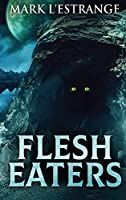 Flesh Eaters: Large Print Hardcover Edition