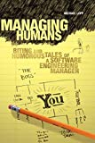 Managing Humans: Biting and Humorous Tales of a Software Engineering Mananger