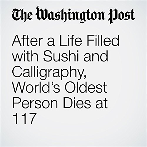 After a Life Filled with Sushi and Calligraphy, World's Oldest Person Dies at 117 copertina