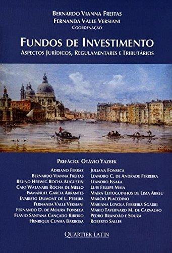 Fundos de Investimento. Aspectos Jurídicos, Regulamentares e Tributários