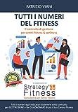 TUTTI I NUMERI DEL FITNESS: Tutti i numeri e gli indicatori da tenere sotto controllo per gestire bene e far guadagnare di più il tuo centro fitness