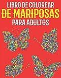 Libro de Colorear de Mariposas Para Adultos: Hermoso libro para colorear de mariposas: un libro para colorear para adultos con adorables mariposas con ... el estrés y la relajación (Spanish Edition)