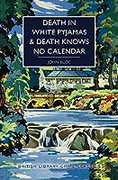 Death in White Pyjamas & Death Knows No Calendar (British Library Crime Classics)