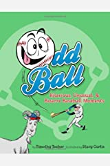 Odd Ball: Hilarious, Unusual, & Bizarre Baseball Moments Kindle Edition