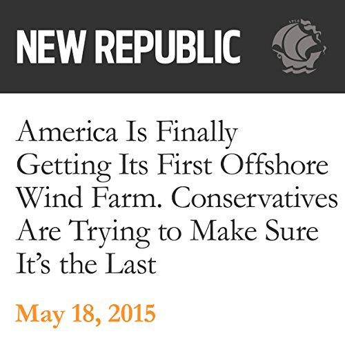 America Is Finally Getting Its First Offshore Wind Farm. Conservatives Are Trying to Make Sure It's the Last audiobook cover art