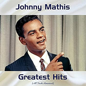 Johnny Mathis Greatest Hits (All Tracks Remastered)