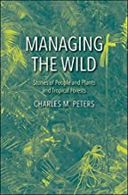 Managing the Wild: Stories of People and Plants and Tropical Forests