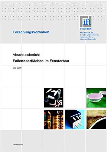 Forschungsbericht: Folienoberflächen im Fensterbau: Untersuchung der Anwendung von innovativen Folien als Wetterschutz von Holzbauteilen am Anwendungsbeispiel Holzfenster