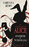Die Chroniken von Alice - Finsternis im Wunderland: Roman (Die Dunklen Chroniken 1)